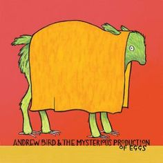 Andrew Bird - The Mysterious Production Of Eggs at Discogs