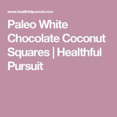 Paleo White Chocolate Coconut Squares   Healthful Pursuit