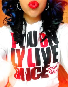 You only live once. Pretty Girl Swag Aye!