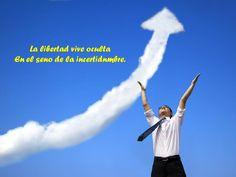 ... La libertad vive oculta en el seno de la incertidumbre.
