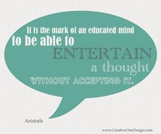 The mark of an educated mind - Aristotle