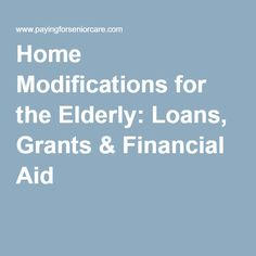 Home Modifications for the Elderly: Loans, Grants & Financial Aid
