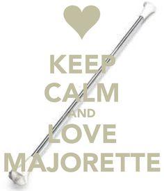 Keep calm and love Majorette!!! <3