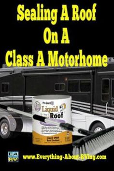 Sealing A Roof On A Class A Motorhome: I have recently purchased a Fleetwood Flair 31 and need to find out if sealing the roof is a do-it-yourself job.  ANSWER  Greetings Abe, let me first thank