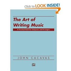 The Art of Writing Music: A Practical Book for Composers and Arrangers of Instrumental, Choral, and Electronic Music - John Cacavas, Steve Kaplan