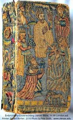 Embroidery-Covered King James Bible, 1638 London edition.  Printer: Robert Barker. Originally owned by the Sleigh family of Derbyshire, England. Covers embroidered with a nativity scene in silk & silver thread on linen. Photo by Pete Smith.  © Harry Ransom Center collection, University of Texas, USA. [Photo enhanced for detail] Do not remove caption.  The law requires you to credit the copyright holder.