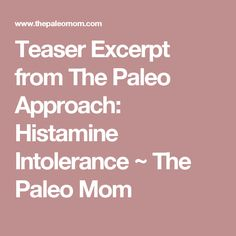 Teaser Excerpt from The Paleo Approach: Histamine Intolerance ~ The Paleo Mom