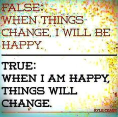 When you are happy, things change