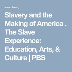 Slavery and the Making of America . The Slave Experience: Education, Arts, & Culture | PBS