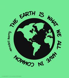 """The Earth is what we all have in common."" - Wendell Berry #EarthDay Maybe make this a pin"