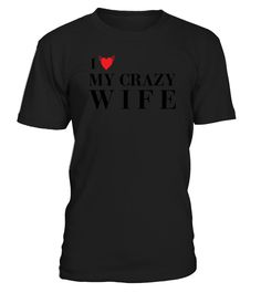I LOVE MY CRAZY WIFE   => Check out this shirt by clicking the image, have fun :) Please tag, repin & share with your friends who would love it. Perfect Matching Couple Shirt, Valentine's Day Shirt, anniversaries shirt #valentines #love # #hoodie #ideas #image #photo #shirt #tshirt #sweatshirt #tee #gift #perfectgift #birthday #Christmas