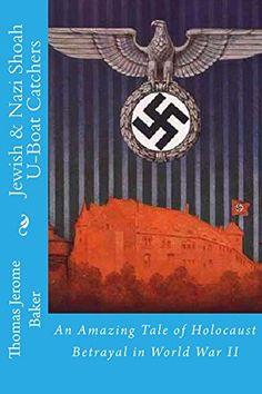 Jewish & Nazi Shoah U-Boat Catchers: An Amazing Tale of Holocaust Betrayal in World War II by Thomas Jerome Baker http://www.amazon.com/dp/B01APBAPPS/ref=cm_sw_r_pi_dp_r6U9wb0NA7GFK