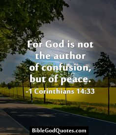For God is not the author of confusion, but of peace. -1 Corinthians 14:33