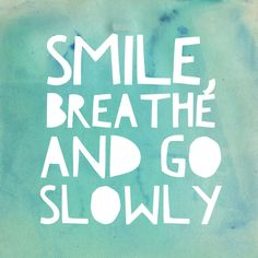 The mantra I repeat to myself throughout the day #zenhabits #leobabauta #inspire #breathe #smile #goslowly #stressfree #quote