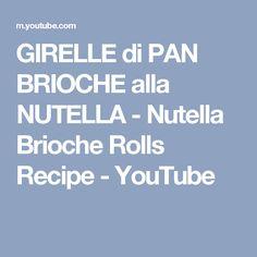 GIRELLE di PAN BRIOCHE alla NUTELLA - Nutella Brioche Rolls Recipe - YouTube