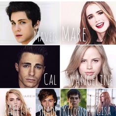 Ik Dylan O'brien doesn't have green eyes and Colton Haynes doesn't have brown eyes but give it a chance  Mare-Lily Collins  Cal-Colton Haynes  Maven-Logan Lerman  Farley- Cara Delevingne  Evangeline- Halston Sage  Shade- Douglas Booth  Kilorn- Dylan O'brien  Gisa- Elle Fanning