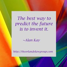 The best way to predict the future is to invent it. Alan Kay, Business Quotes, Inventions, Orlando, The Neighbourhood, Inspirational, Good Things, Future, Orlando Florida