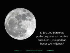 Si 100.000 personas pudieron poner un hombre en la luna, ¿Que podrían hacer 100 millones por el planeta?