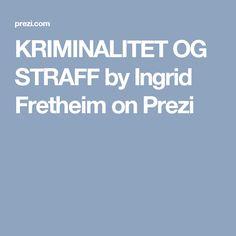 KRIMINALITET OG STRAFF by Ingrid Fretheim on Prezi