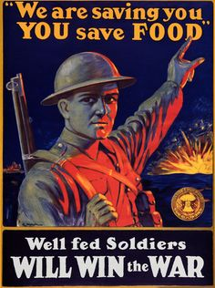 """""""We are saving you. You save food.""""  Well fed soldiers will win the war. Canada Food Board, 1914."""