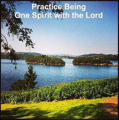 Everything of God and of the Christian Life is Real in the Spirit with our Spirit - We need to Practice Being One Spirit with the Lord!