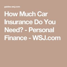 How Much Car Insurance Do You Need? - Personal Finance - WSJ.com