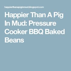 Happier Than A Pig In Mud: Pressure Cooker BBQ Baked Beans