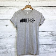 3f53f7d7 Adult-ish Shirt for Women - Women's Tee - Funny Adult Shirts - Grown Ups -  Adultish - Funny Tees for Adults and Parents - Latest Fashion
