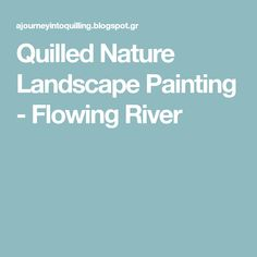 Quilled Nature Landscape Painting - Flowing River