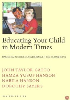 Educating Your Child in Modern Times: How to Raise an Intelligent, Sovereign & Ethical Human Being by John Taylor Gatto http://www.amazon.com/dp/0974164100/ref=cm_sw_r_pi_dp_DF0iub1V4F13V
