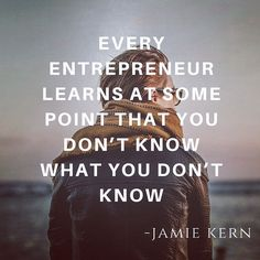 Every Entrepreneur learns at some point that you don't know what you don't know. - Jamie Karen  #DigitalVK