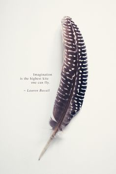 """Imagination is the highest kite one can fly"" - Lauren Bacall #PANDORAloves #Quote #Feather"