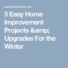 5 Easy Home Improvement Projects & Upgrades For the Winter