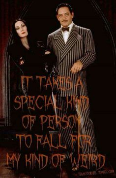 It takes a special kind of a person to fall for my kind of weird.