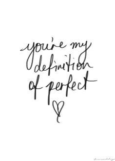 "Love quote - ""You're my definition of perfect"" {Courtesy of Enjoy Loving}"