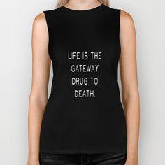 life is the getaway drug to life. Biker Tank by Antoine - $28.00