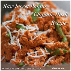 Try our amazing Raw Sweet Potato Chipotle Hash Recipe!