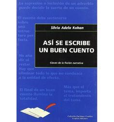 Así se escribe un buen cuento : [claves de la ficción narrativa] / Silvia Adela Kohan http://encore.fama.us.es/iii/encore/record/C__Rb2601618?lang=spi
