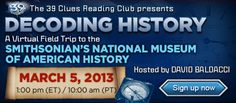 On March 5, take a virtual field trip to the National Museum of American History with Scholastic's 39 Clues series! Join host David Baldacci to explore mysteries in American history with Smithsonian curators http://decodinghistory.scholastic.com/