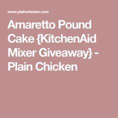 Amaretto Pound Cake {KitchenAid Mixer Giveaway} - Plain Chicken