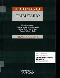 Código tributario / autores Eugenio Simón Acosta (coord.), Gaspar de la Peña Velasco, Ramón Falcón y Tella 21ª ed. [cerrada a 23 de abril de 2014] Cizur Menor (Navarra) : Thomson Aranzadi, 2014