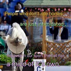 """""""People who don't ride horses are just intimidated because in our sport the ball has a mind of its own."""""""