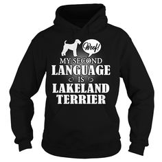 Woof My second language is #Lakeland #Terrier , Order HERE ==> https://www.sunfrog.com/Pets/117501204-516053384.html?6789, Please tag & share with your friends who would love it, #renegadelife #christmasgifts #superbowl   #posters #kids #parenting #men #outdoors #photography #products #quotes