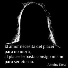 Antoine Saeta, Frases, quotes, poesía, poema, poeta, escritor, amor, romanticismo, verso, versos, placer, sexo.