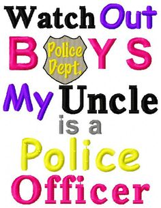 Embroidery Design: Watch Out Boys My Uncle is a Police Officer Instant Download 6x10, 5x7 by ChickpeaEmbroidery on Etsy
