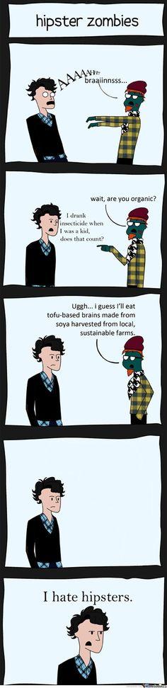Hipster zombies only eat organic brains. Nerd Stuff, Funny Stuff, Hipster Humor, Hipsters, Zombies, Stupid, Haha, Wellness, Organic