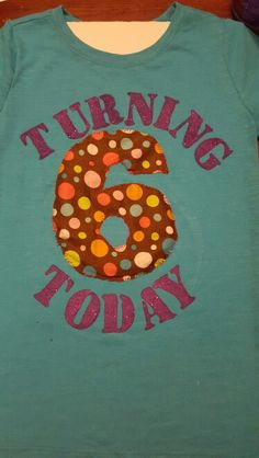 Birthday t shirt..total cost $6 and will make for a great addition to the T-shirt quilt later..