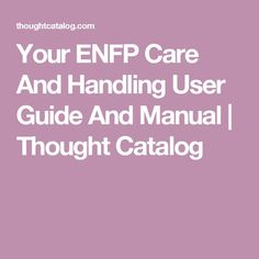 Your ENFP Care And Handling User Guide And Manual   Thought Catalog