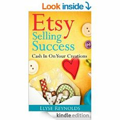 FREE TODAY~~~Etsy Selling Success: Cash In On Your Creations eBook: Elyse Reynolds: Kindle Store