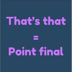 That's that = Point final also = ça finit là est aussi une expression populaire
